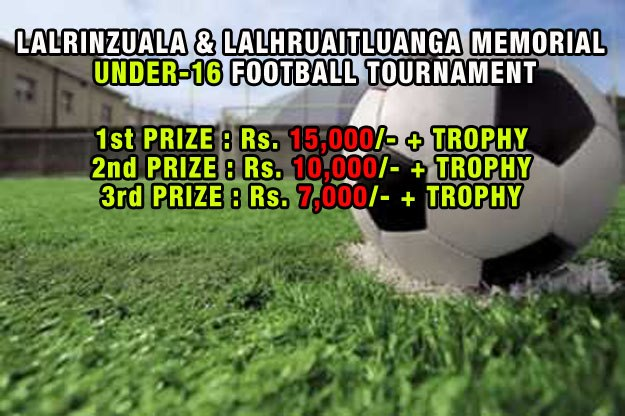 LALRINZUALA & LALHRUAITLUANGA MEMORIAL UNDER-16 FOOTBALL TOURNAMENT